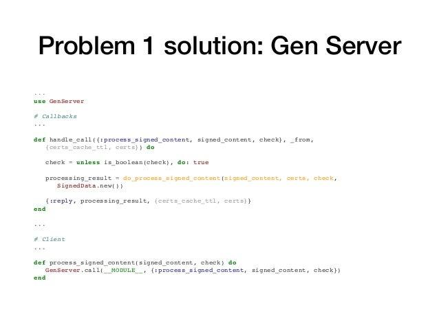 Problem 1 solution: Gen Server NifService (GenServer) NifService.process_signed_content(…) NifService.process_signed_conte...
