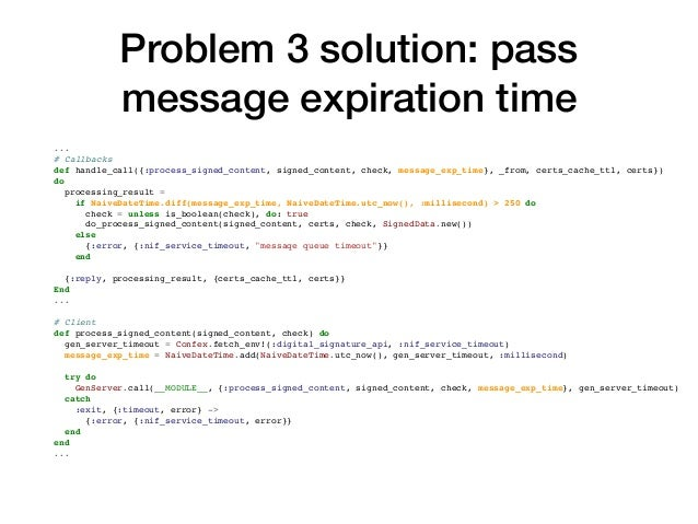 Problem 3 solution: pass message expiration time NifService (GenServer) … Expired Expired Within threshold Message queue …