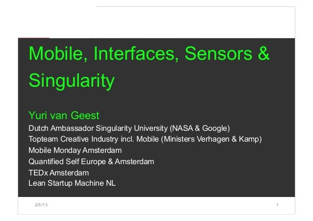 Mobile, Interfaces, Sensors &SingularityYuri van GeestDutch Ambassador Singularity University (NASA & Google)Topteam Creat...