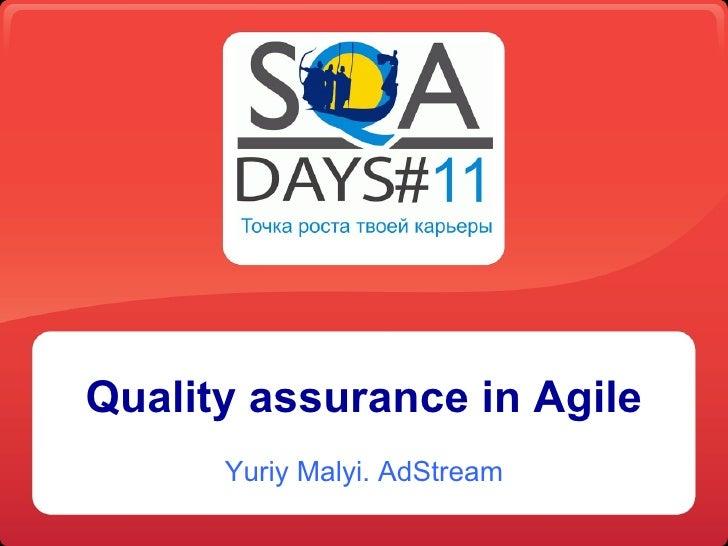 Quality assurance in Agile      Yuriy Malyi. AdStream