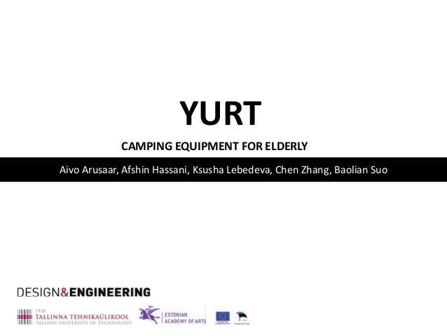 YURT             CAMPING EQUIPMENT FOR ELDERLYAivo Arusaar, Afshin Hassani, Ksusha Lebedeva, Chen Zhang, Baolian Suo