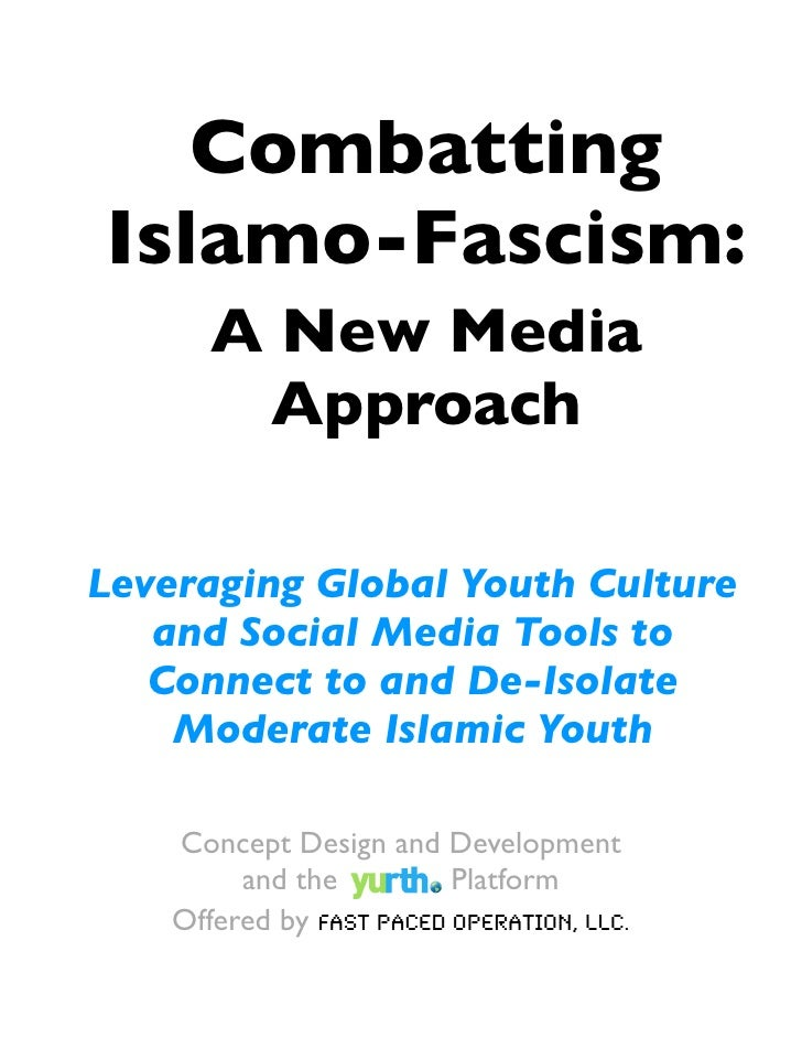 Combatting Islamo-Fascism:        A New Media         Approach  Leveraging Global Youth Culture    and Social Media Tools ...