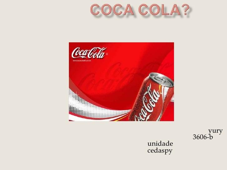 coca cola?<br />yury3606-bunidade  cedaspy<br />
