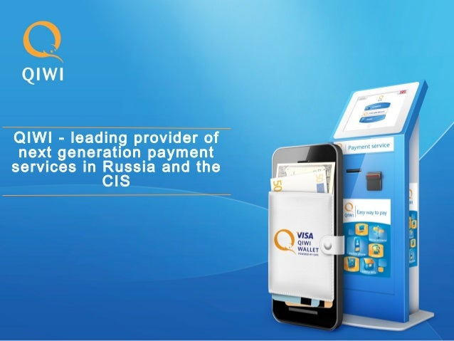 QIWI - leading provider of next generation payment services in Russia and the CIS