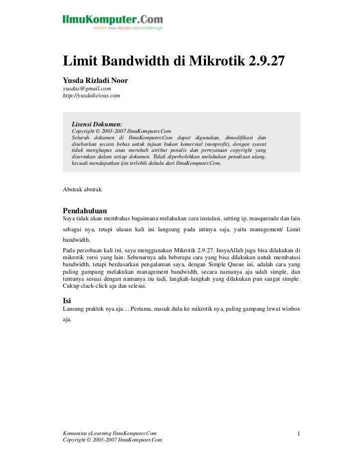 Limit Bandwidth di Mikrotik 2.9.27Yusda Rizladi Nooryusdas@gmail.comhttp://yusdalicious.com       Lisensi Dokumen:       C...