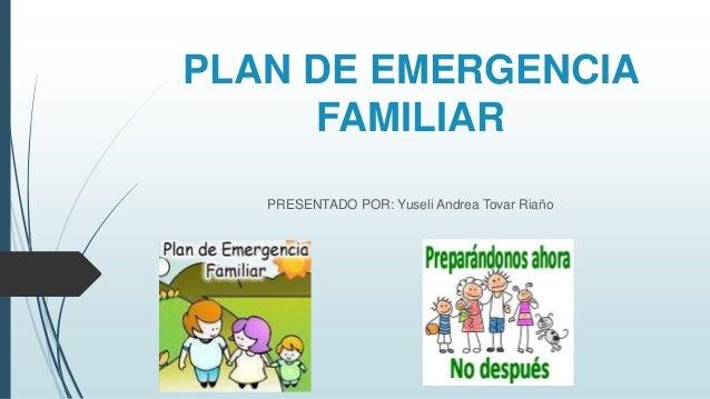 PLAN DE EMERGENCIA FAMILIAR PRESENTADO POR: Yuseli Andrea Tovar Riaño
