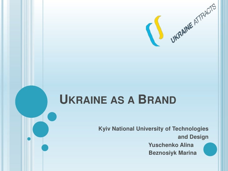Ukraine as a Brand<br />Kyiv National University of Technologies <br />and Design<br />                                   ...