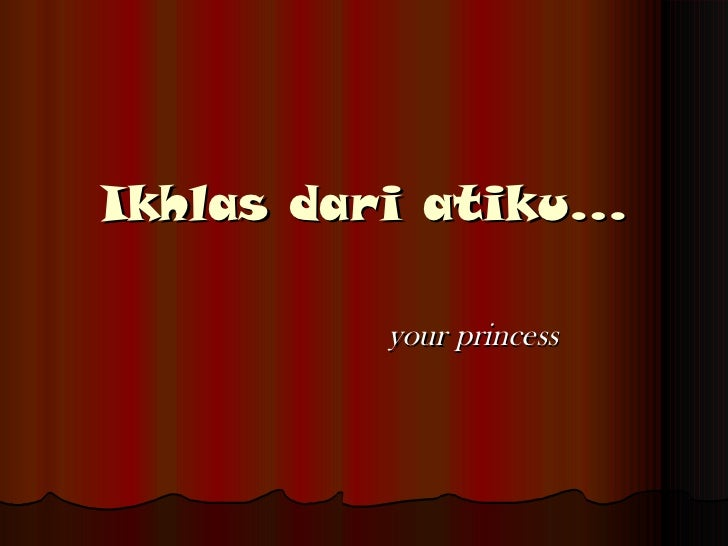 Ikhlas dari atiku… your princess