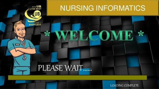 NURSING INFORMATICS PLEASE WAIT…… LOADING COMPLETE
