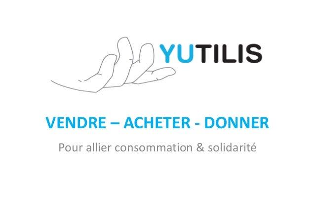 VENDRE – ACHETER - DONNER Pour allier consommation & solidarité