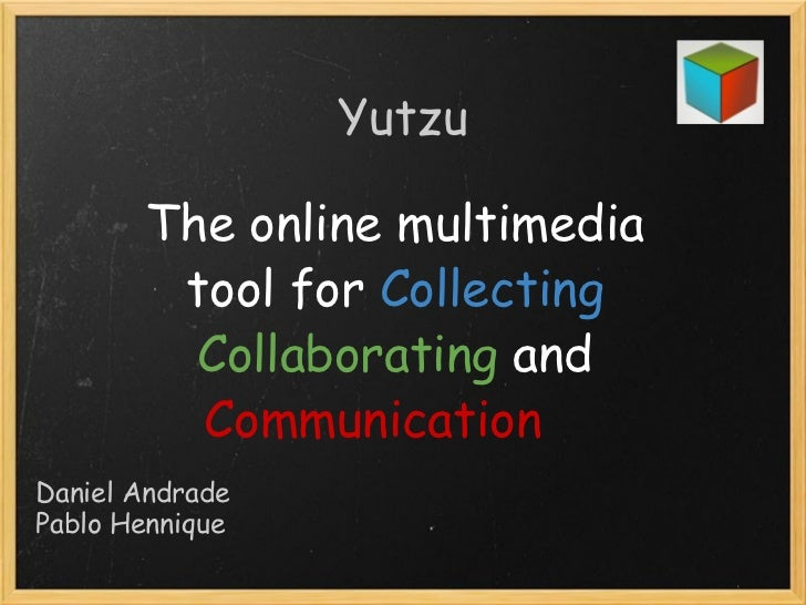 Yutzu The online multimedia tool for  Collecting   Collaborating  and  Communication    Daniel Andrade Pablo Hennique