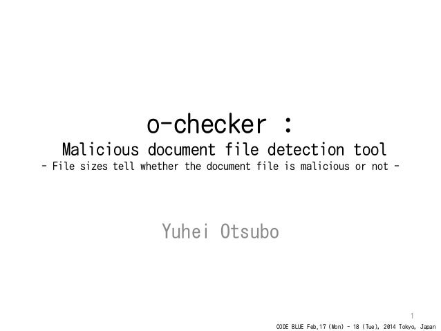 CODE BLUE Feb.17 (Mon) - 18 (Tue), 2014 Tokyo, Japan o-checker : Malicious document file detection tool - File sizes tell ...