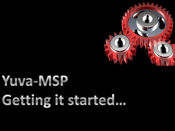 Yuva-MSP<br />Getting it started…<br />