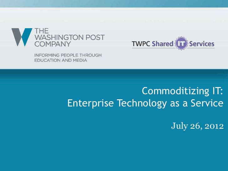 Commoditizing IT:Enterprise Technology as a Service                      July 26, 2012