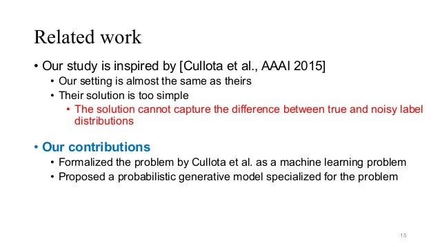Related work 15 • Our contributions • Formalized the problem by Cullota et al. as a machine learning problem • Proposed a ...