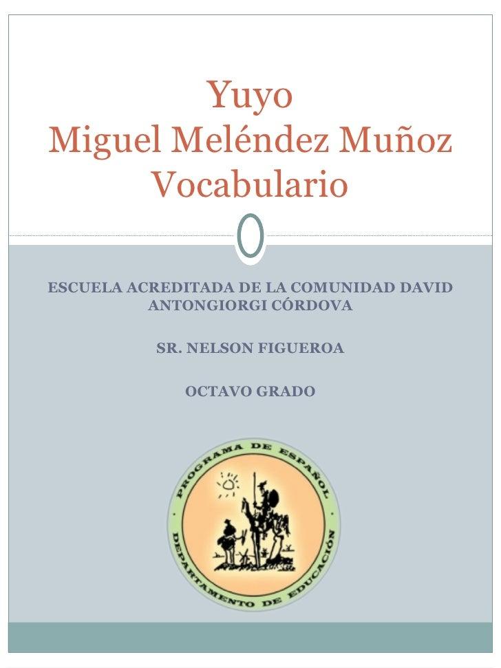 ESCUELA ACREDITADA DE LA COMUNIDAD DAVID ANTONGIORGI CÓRDOVA SR. NELSON FIGUEROA OCTAVO GRADO Yuyo Miguel Meléndez Muñoz V...
