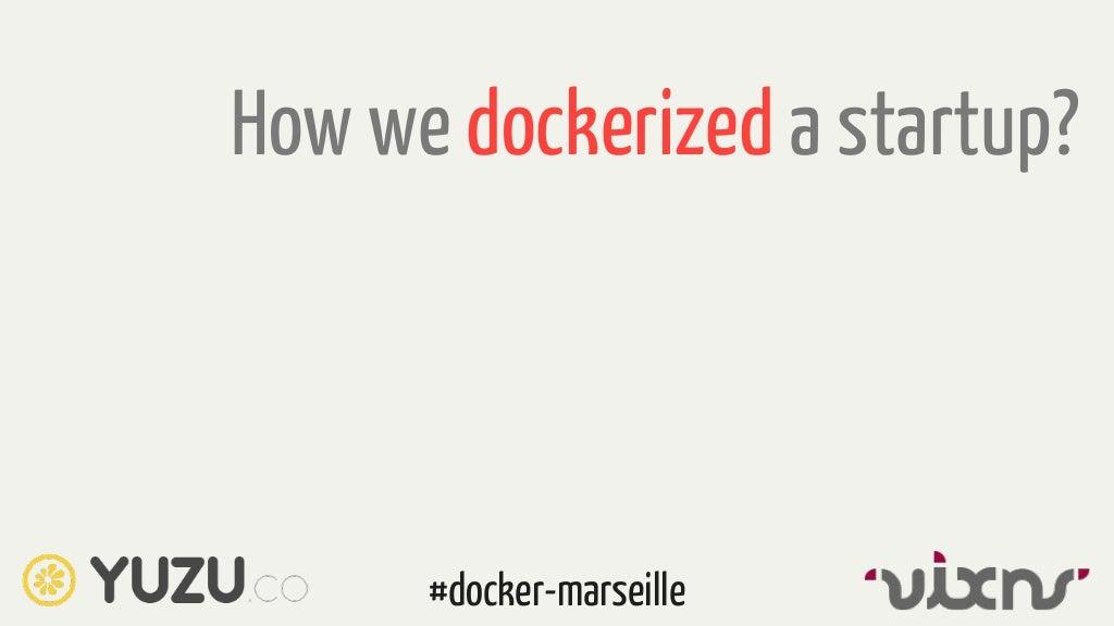 How we dockerized a startup? #meetup #docker