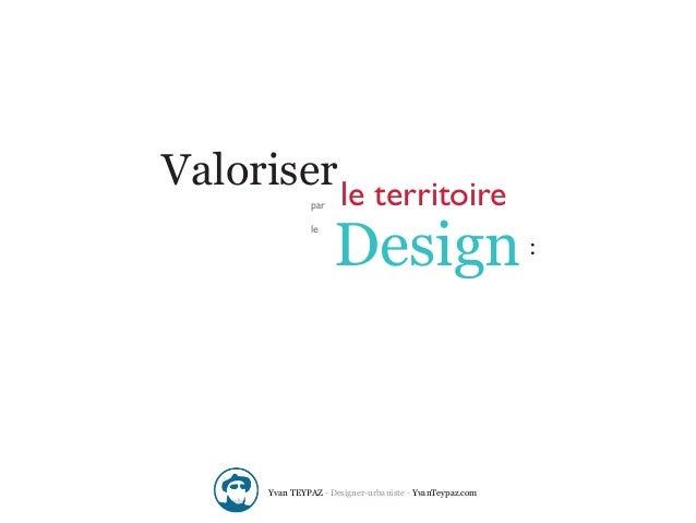 Valoriser le territoire                 par                       Design                 le                               ...