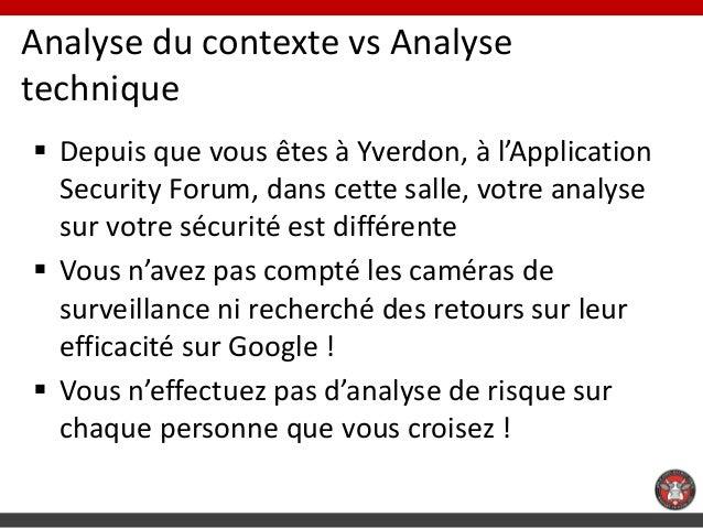 Analyse du contexte vs Analysetechnique Depuis que vous êtes à Yverdon, à l'Application  Security Forum, dans cette salle...