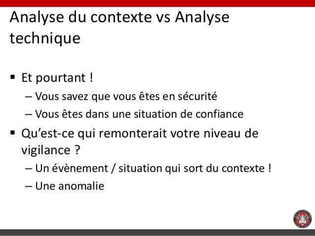 Analyse du contexte vs Analysetechnique Et pourtant !  – Vous savez que vous êtes en sécurité  – Vous êtes dans une situa...