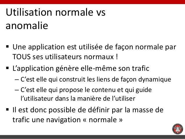 Utilisation normale vsanomalie Une application est utilisée de façon normale par  TOUS ses utilisateurs normaux ! L'appl...