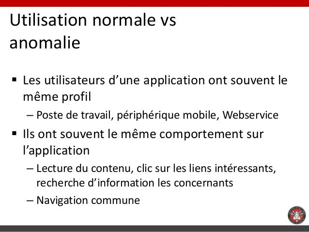 Utilisation normale vsanomalie Les utilisateurs d'une application ont souvent le  même profil  – Poste de travail, périph...