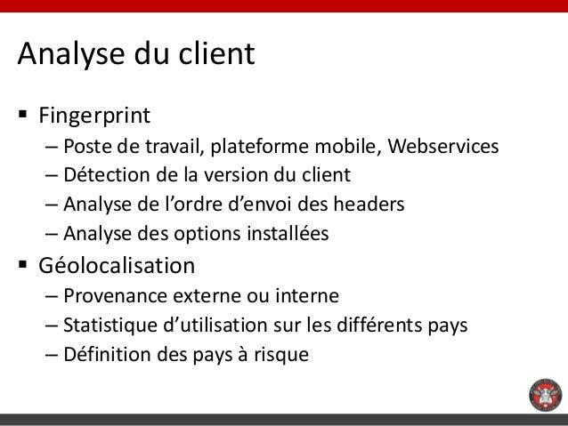 Analyse du client Fingerprint  – Poste de travail, plateforme mobile, Webservices  – Détection de la version du client  –...