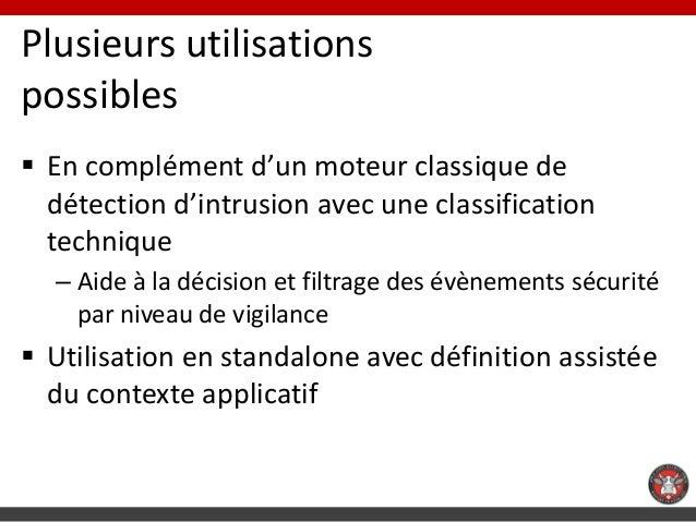 Plusieurs utilisationspossibles En complément d'un moteur classique de  détection d'intrusion avec une classification  te...