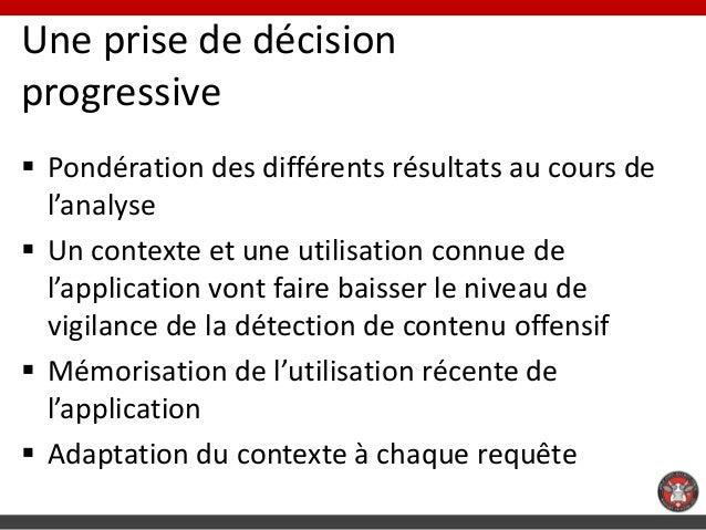 Une prise de décisionprogressive Pondération des différents résultats au cours de  l'analyse Un contexte et une utilisat...