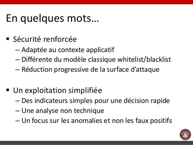 En quelques mots… Sécurité renforcée  – Adaptée au contexte applicatif  – Différente du modèle classique whitelist/blackl...