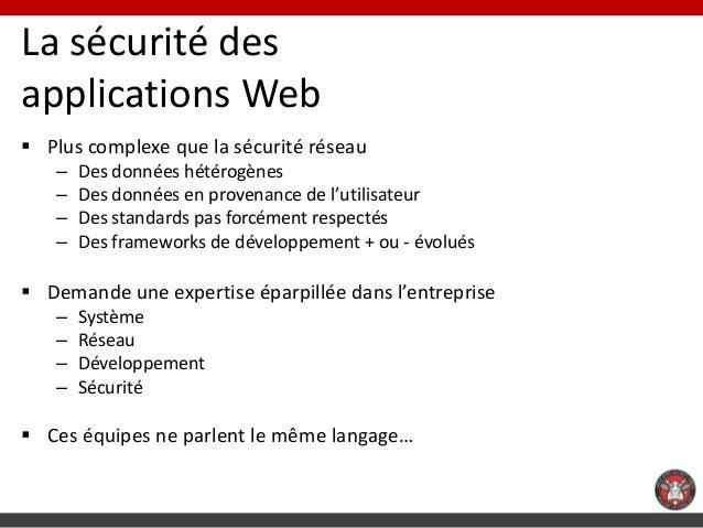 La sécurité desapplications Web Plus complexe que la sécurité réseau   –   Des données hétérogènes   –   Des données en p...