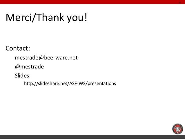 31Merci/Thank you!Contact:   mestrade@bee-ware.net   @mestrade   Slides:      http://slideshare.net/ASF-WS/presentations