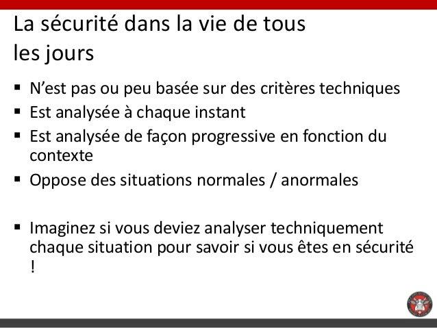 La sécurité dans la vie de tousles jours N'est pas ou peu basée sur des critères techniques Est analysée à chaque instan...