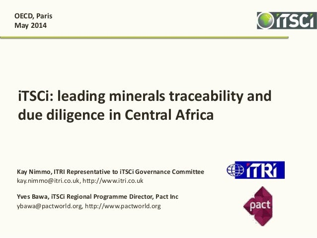 iTSCi: leading minerals traceability and due diligence in Central Africa Kay Nimmo, ITRI Representative to iTSCi Governanc...