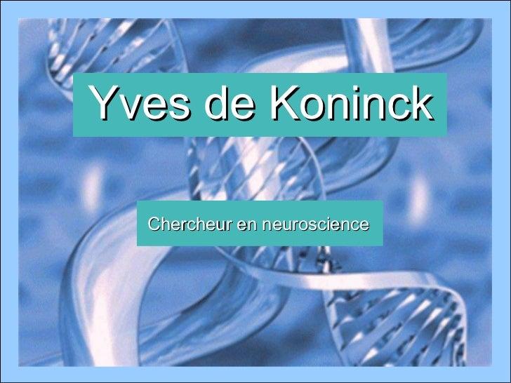 Yves de Koninck Chercheur en neuroscience