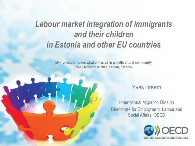 Labour market integration of immigrants and their children in Estonia and other EU countries My home, our home: what unite...