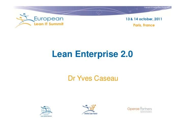 Copyright © Institut Lean France 2011Lean Enterprise 2.0   Dr Yves Caseau