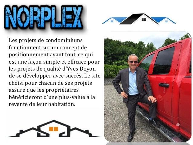 Éric Yves Doyon a été phénoménal par ses efforts, avec son équipe, dans sa façon de créer des projets de condos qui sont r...