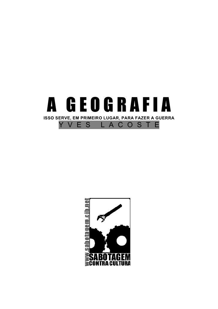 A GEOGRAFIAISSO SERVE, EM PRIMEIRO LUGAR, PARA FAZER A GUERRA     Y V E S         L A C O S T E