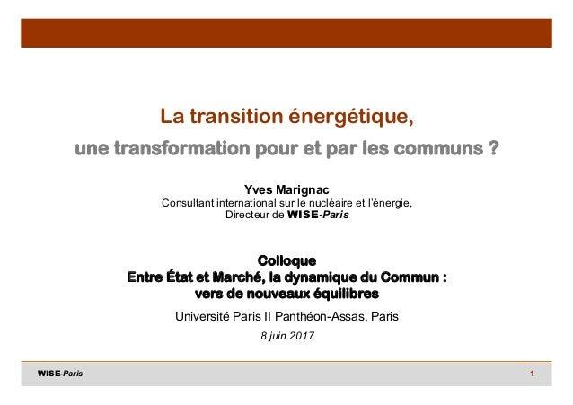 1 La transition énergétique, une transformation pour et par les communs ? Yves Marignac Consultant international sur le nu...
