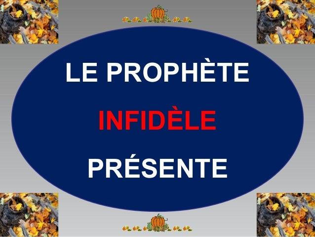 LE PROPHÈTE INFIDÈLE PRÉSENTE