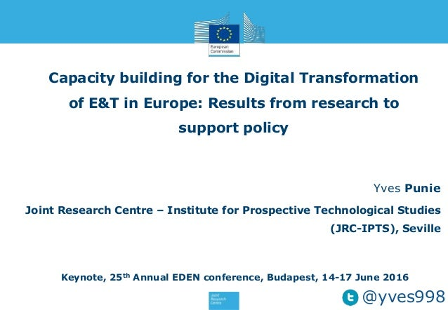 Capacity building for the Digital Transformation of E&T in Europe: Results from research to support policy Yves Punie Join...
