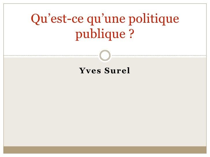 Qu'estcequ'unepolitique        publique?        YvesSurel