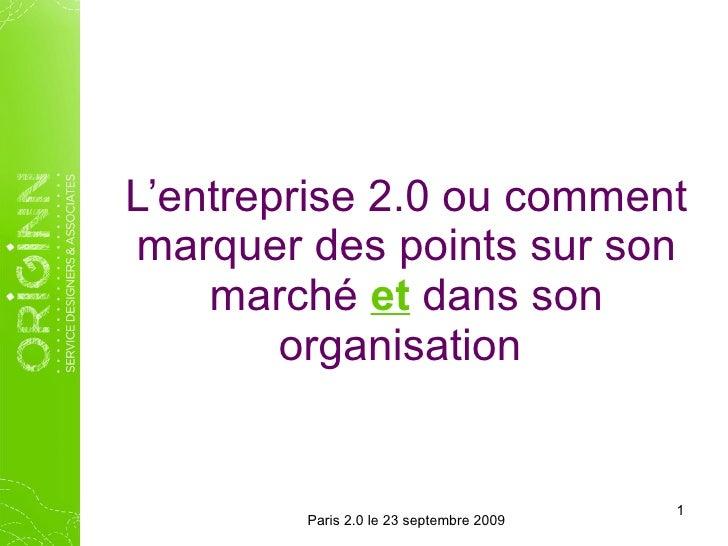 L'entreprise 2.0 ou comment marquer des points sur son marché  et  dans son organisation  Paris 2.0 le 23 septembre 2009