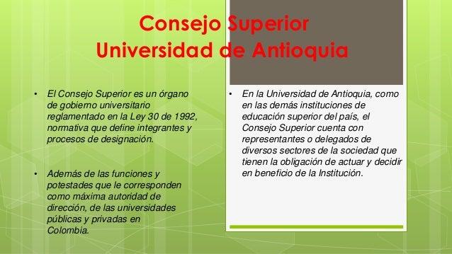 Consejo Superior  Universidad de Antioquia  • Además de las funciones y  potestades que le corresponden  como máxima autor...