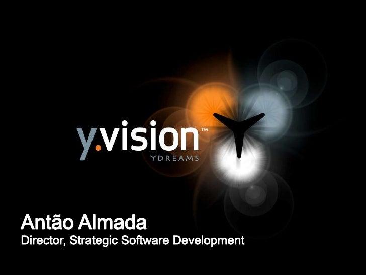 AntãoAlmada<br />Director, Strategic Software Development<br />