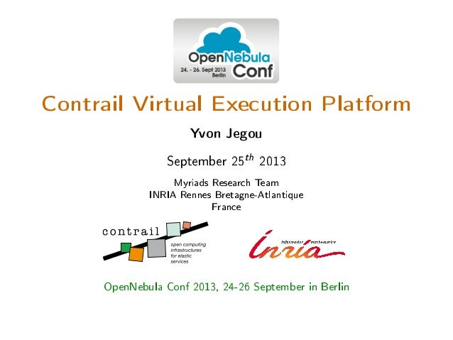 Contrail Virtual Execution Platform Yvon Jegou September 25th 2013 Myriads Research Team INRIA Rennes Bretagne-Atlantique ...