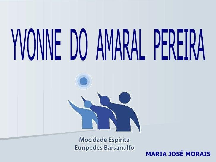 YVONNE  DO  AMARAL  PEREIRA MARIA JOSÉ MORAIS
