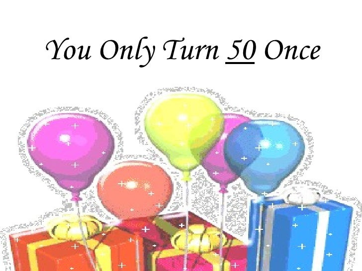 You Only Turn  50  Once