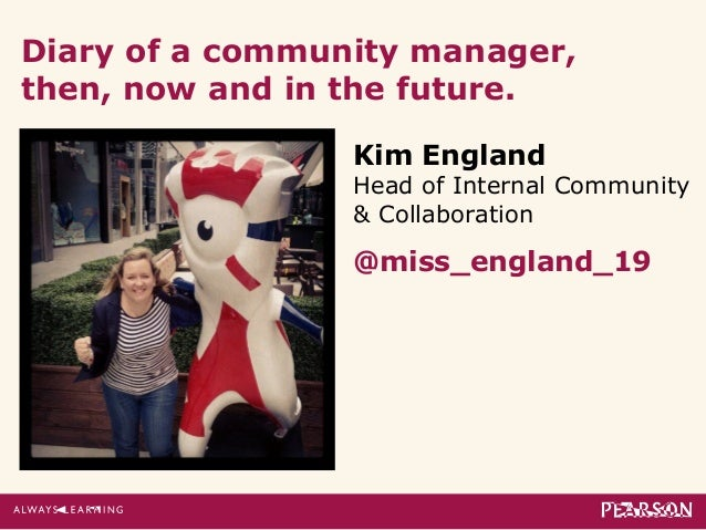 Diary of a community manager,  then, now and in the future.  Kim England  Head of Internal Community  & Collaboration  @mi...